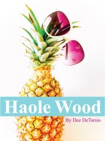 Haole Wood by Dee DeTarsio